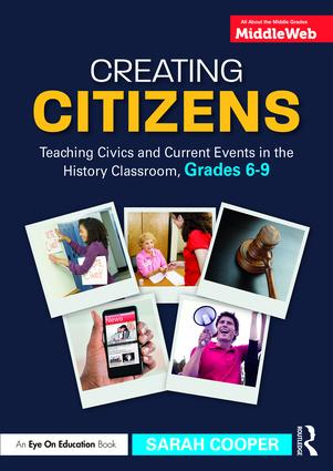 Creating Citizens: Teaching Civics and Current Events in the History Classroom, Grades 6–9 (Paperback) book cover