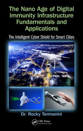 The Nano Age of Digital Immunity Infrastructure Fundamentals and Applications: The Intelligent Cyber Shield for Smart Cities, 1st Edition (Hardback) book cover