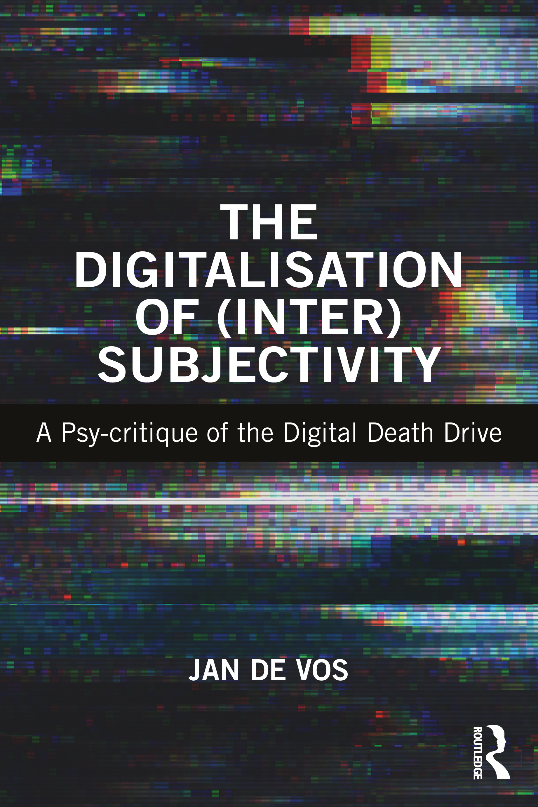 The Digitalisation of (Inter)Subjectivity: A Psi-critique of the Digital Death Drive, 1st Edition (Paperback) book cover
