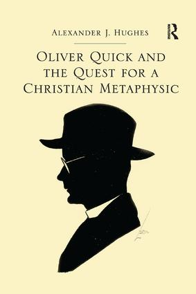 Oliver Quick and the Quest for a Christian Metaphysic: 1st Edition (Paperback) book cover