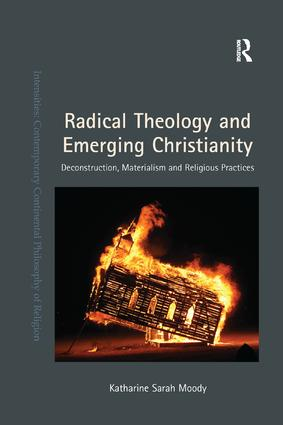 Radical Theology and Emerging Christianity: Deconstruction, Materialism and Religious Practices, 1st Edition (Paperback) book cover