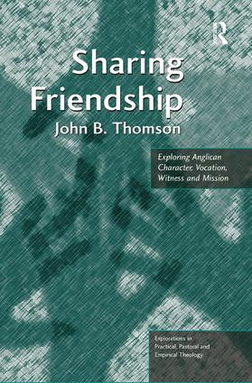 Sharing Friendship: Exploring Anglican Character, Vocation, Witness and Mission, 1st Edition (Paperback) book cover