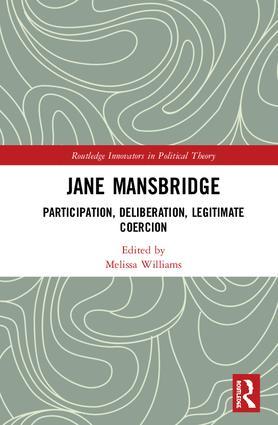 Jane Mansbridge: Participation, Deliberation, Legitimate Coercion book cover
