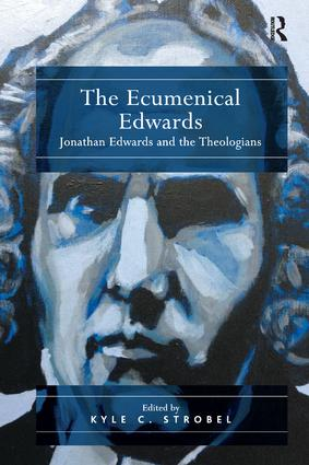 The Ecumenical Edwards: Jonathan Edwards and the Theologians, 1st Edition (Paperback) book cover