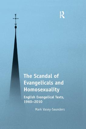 The Scandal of Evangelicals and Homosexuality: English Evangelical Texts, 1960–2010, 1st Edition (Paperback) book cover
