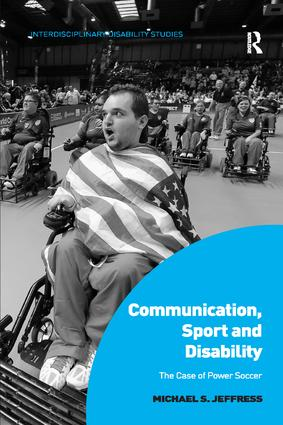 Communication, Sport and Disability: The Case of Power Soccer, 1st Edition (e-Book) book cover