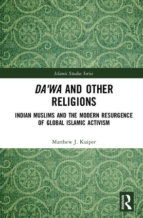 Da'wa and Other Religions: Indian Muslims and the Modern Resurgence of Global Islamic Activism, 1st Edition (Hardback) book cover