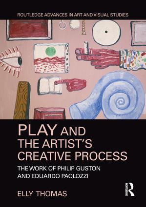 Play and the Artist's Creative Process: The Work of Philip Guston and Eduardo Paolozzi book cover