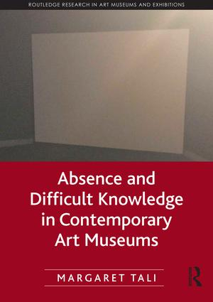 Absence and Difficult Knowledge in Contemporary Art Museums book cover
