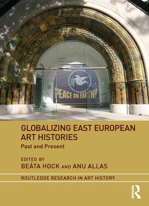 Globalizing East European Art Histories: Past and Present book cover