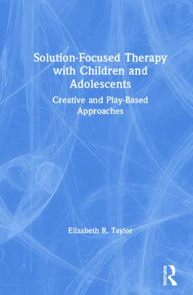 Solution-Focused Therapy with Children and Adolescents: Creative and Play-Based Approaches book cover