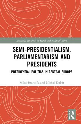 Semi-presidentialism, Parliamentarism and Presidents: Presidential Politics in Central Europe, 1st Edition (Hardback) book cover