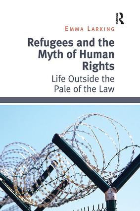 Refugees and the Myth of Human Rights: Life Outside the Pale of the Law book cover