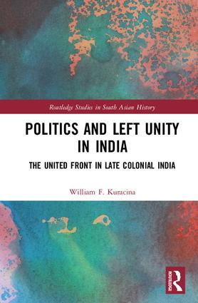 Politics and Left Unity in India: The United Front in Late Colonial India book cover