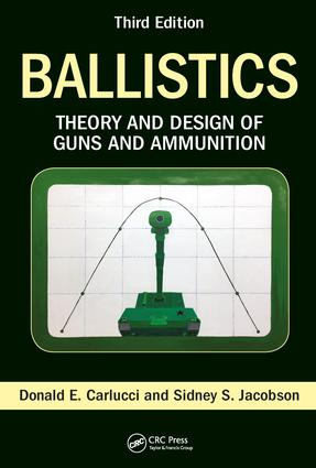 Ballistics: Theory and Design of Guns and Ammunition, Third Edition, 3rd Edition (Hardback) book cover