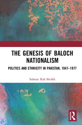 The Genesis of Baloch Nationalism: Politics and Ethnicity in Pakistan, 1947–1977, 1st Edition (Hardback) book cover