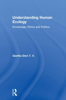 Understanding Human Ecology: Knowledge, Ethics and Politics book cover