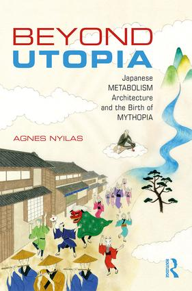 Beyond Utopia: Japanese Metabolism Architecture and the Birth of Mythopia book cover