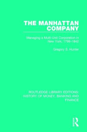 The Manhattan Company: Managing a Multi-Unit Corporation in New York, 1799-1842 book cover