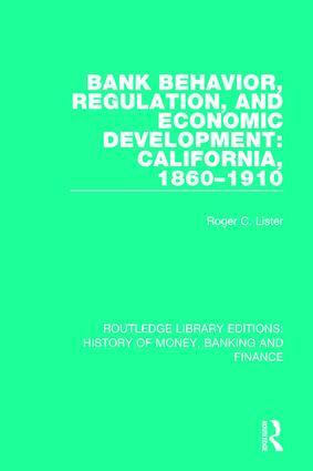 Bank Behavior, Regulation, and Economic Development: California, 1860-1910: 1st Edition (Paperback) book cover