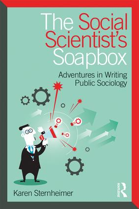 The Social Scientist's Soapbox: Adventures in Writing Public Sociology, 1st Edition (Paperback) book cover