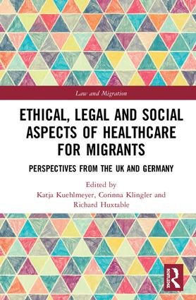 Ethical, Legal and Social Aspects of Healthcare for Migrants: Perspectives from the UK and Germany book cover