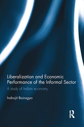 Liberalization and Economic Performance of the Informal Sector: A study of Indian Economy, 1st Edition (Paperback) book cover