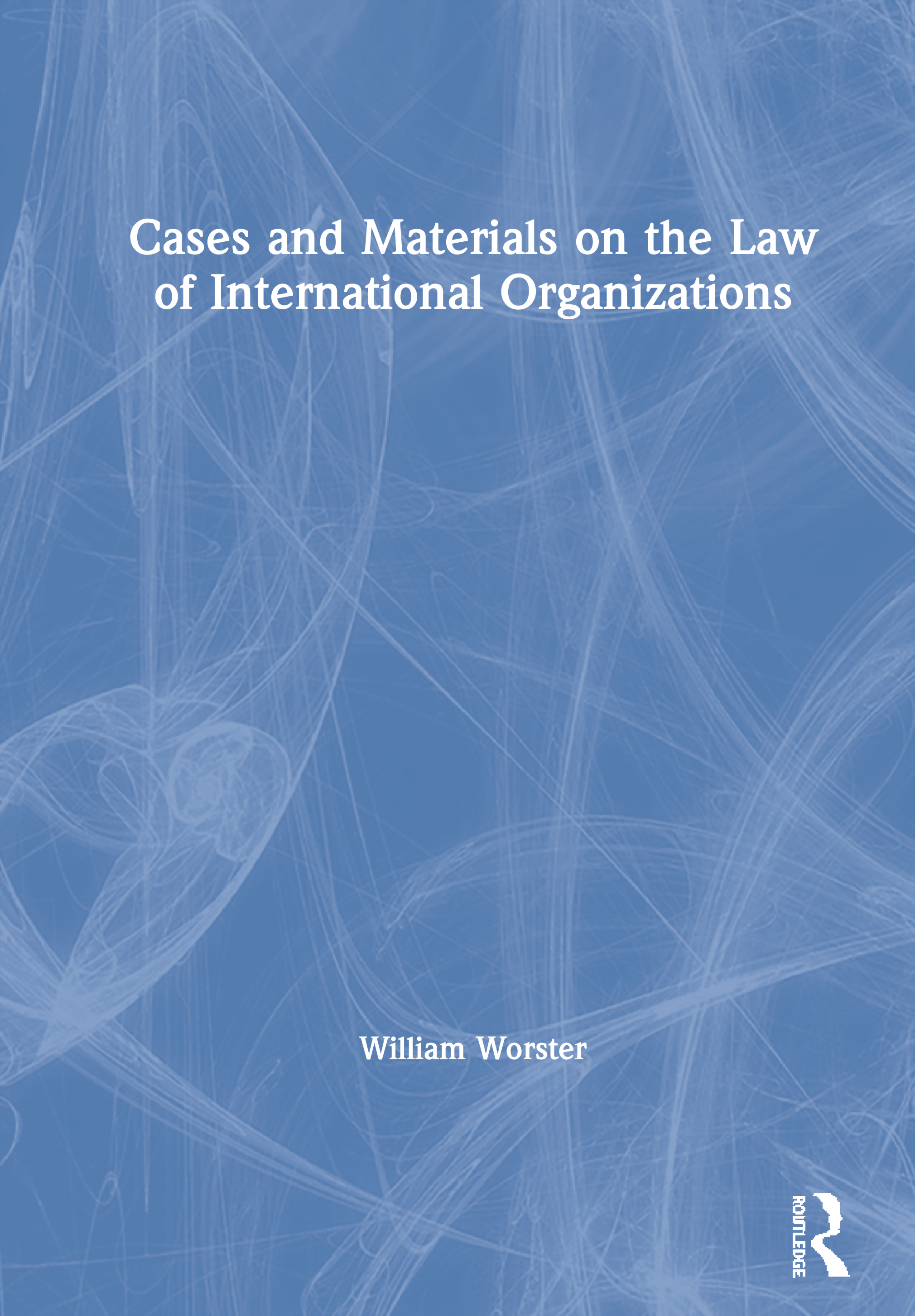 Cases and Materials on the Law of International Organizations book cover