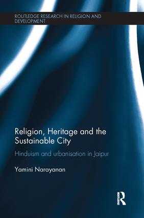 Religion, Heritage and the Sustainable City: Hinduism and urbanisation in Jaipur book cover