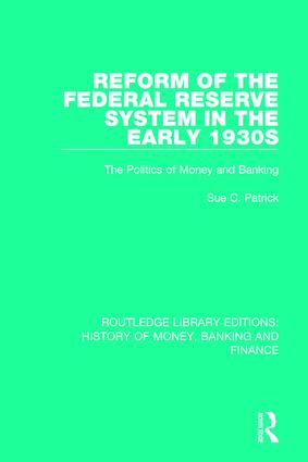 Reform of the Federal Reserve System in the Early 1930s: The Politics of Money and Banking book cover
