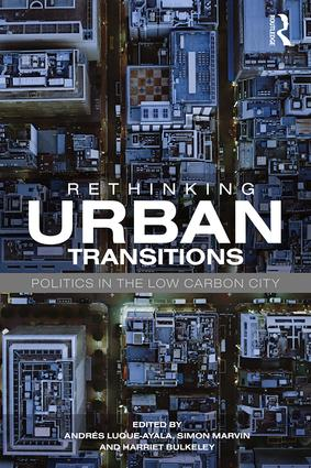 Rethinking Urban Transitions: Politics in the Low Carbon City, 1st Edition (e-Book) book cover