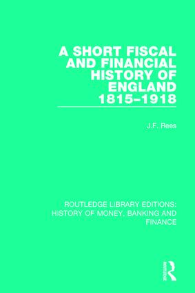 A Short Fiscal And Financial History Of England 1815 1918