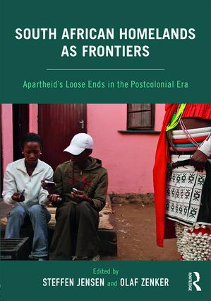 South African Homelands as Frontiers: Apartheid's Loose Ends in the Postcolonial Era, 1st Edition (Paperback) book cover