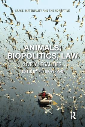 Animals, Biopolitics, Law: Lively Legalities, 1st Edition (Paperback) book cover