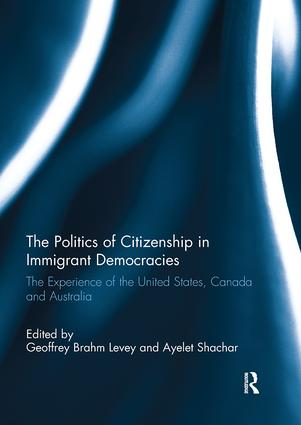 The Politics of Citizenship in Immigrant Democracies: The Experience of the United States, Canada and Australia book cover