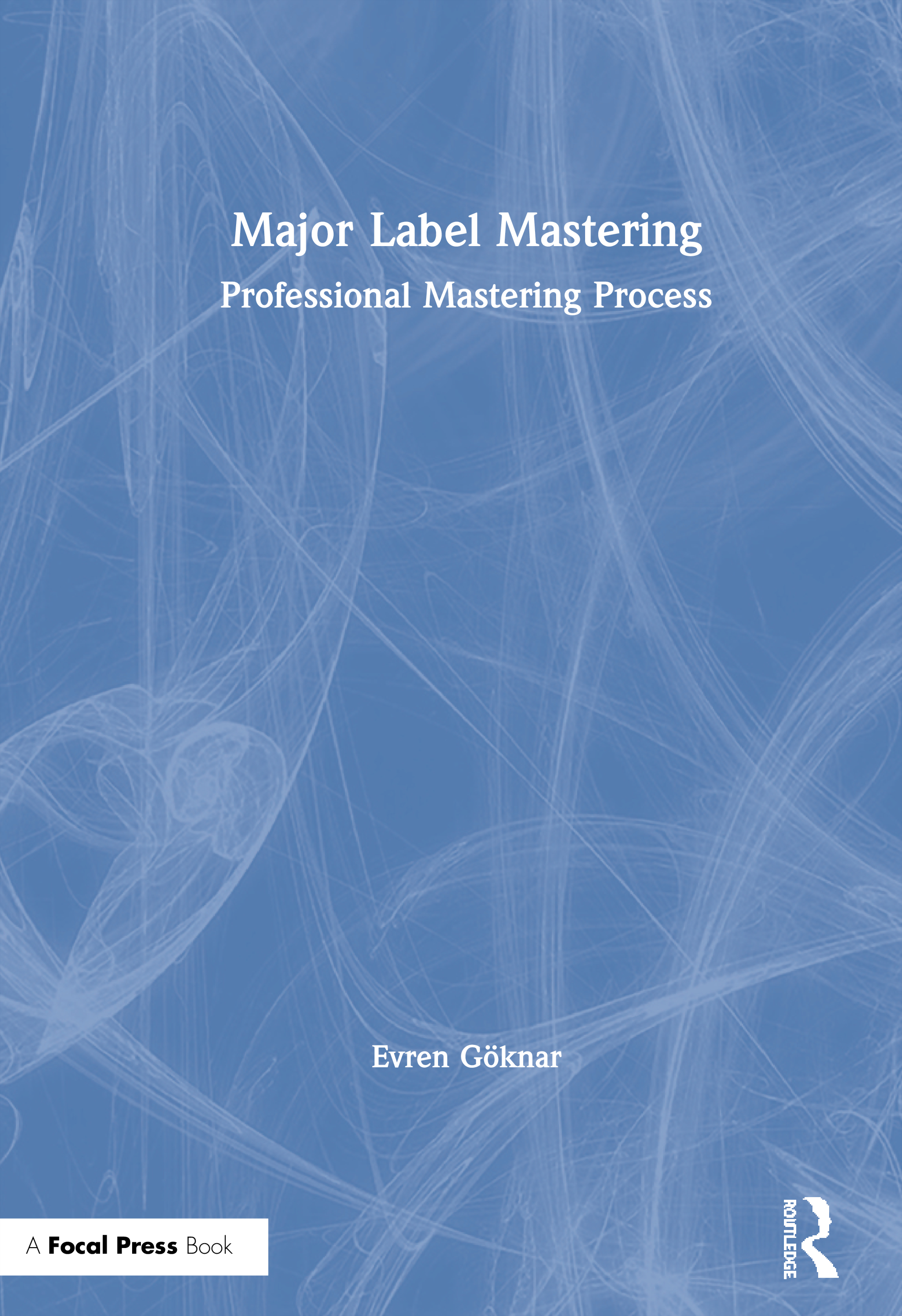 Major Label Mastering: Professional Mastering Process book cover