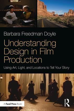 Understanding Design in Film Production: Using Art, Light & Locations to Tell Your Story book cover