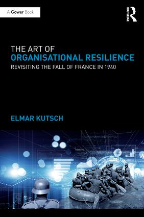 The Art of Organisational Resilience: Revisiting the Fall of France in 1940, 1st Edition (e-Book) book cover