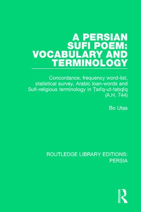 A Persian Sufi Poem: Vocabulary and Terminology: Concordance, frequency word-list, statistical survey, Arabic loan-words and Sufi-religious terminology in ?ari¯q-ut-ta?qi¯q (A.H. 744) book cover