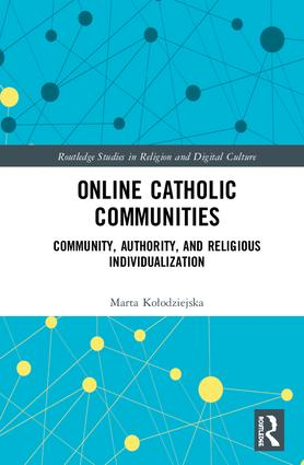 Online Catholic Communities: Community, Authority, and Religious Individualization, 1st Edition (Hardback) book cover