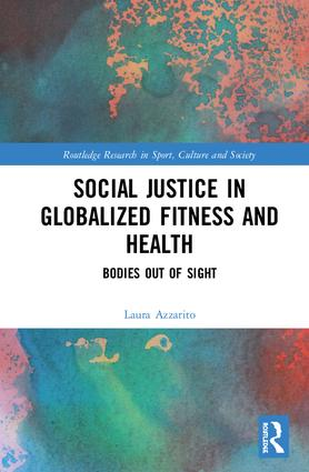 Social Justice in Globalized Fitness and Health: Bodies Out of Sight book cover