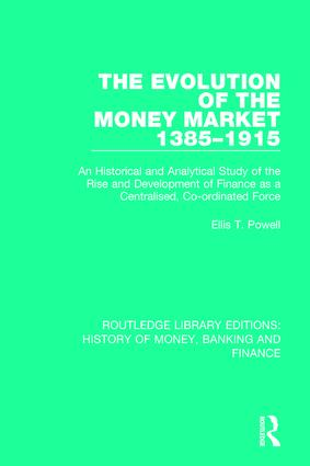 The Evolution of the Money Market 1385-1915: An Historical and Analytical Study of the Rise and Development of Finance as a Centralised, Co-ordinated Force book cover