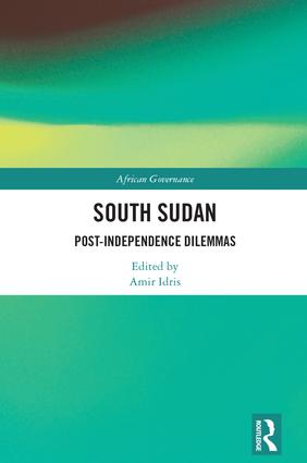 South Sudan: Post-Independence Dilemmas, 1st Edition (Hardback) book cover