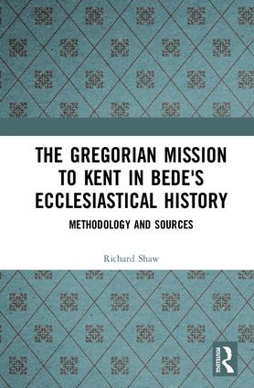 The Gregorian Mission to Kent in Bede's Ecclesiastical History: Methodology and Sources, 1st Edition (Hardback) book cover