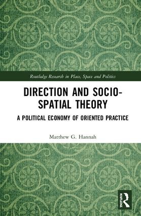 Direction and Socio-spatial Theory: A Political Economy of Oriented Practice book cover