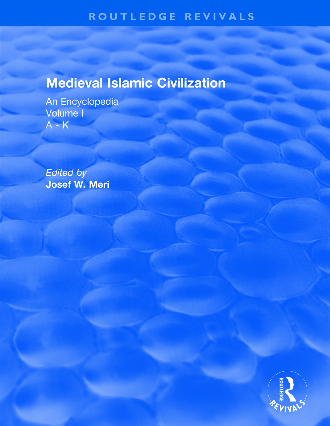 Routledge Revivals: Medieval Islamic Civilization (2006): An Encyclopedia - Volume I book cover