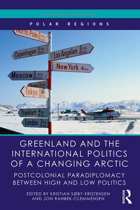 Greenland and the International Politics of a Changing Arctic: Postcolonial Paradiplomacy between High and Low Politics book cover