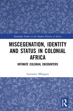 Miscegenation, Identity and Status in Colonial Africa: Intimate Colonial Encounters book cover