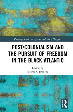 Post/Colonialism and the Pursuit of Freedom in the Black Atlantic book cover