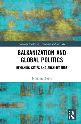 Balkanization and Global Politics: Remaking Cities and Architecture book cover